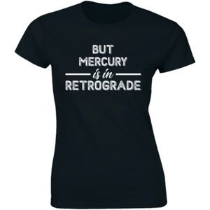 But Mercury Is In Retrograde Funny Saying T-shirt